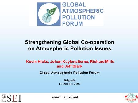 Www.iuappa.net Strengthening Global Co-operation on Atmospheric Pollution Issues Kevin Hicks, Johan Kuylenstierna, Richard Mills and Jeff Clark Global.