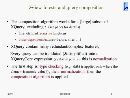 2005rel-xml-iii1  View forests and query composition The composition algorithm works for a (large) subset of XQuery, excluding : (see paper for details)