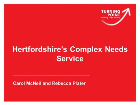 Hertfordshire's Complex Needs Service Carol McNeil and Rebecca Plater.