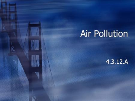 Air Pollution 4.3.12.A Thermal Inversions  Air circulation typically spreads out air pollution and prevents unhealthy levels of pollution.  As the.