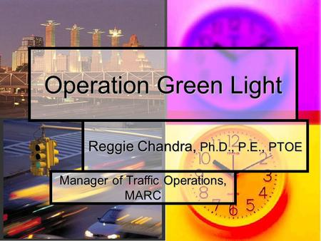 Reggie Chandra, Ph.D., P.E., PTOE Operation Green Light Manager of Traffic Operations, MARC.