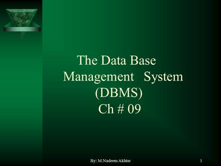 By: M.Nadeem Akhtar1 The Data Base Management System (DBMS) Ch # 09.