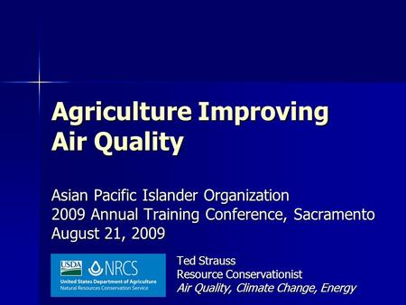 Agriculture Improving Air Quality Asian Pacific Islander Organization 2009 Annual Training Conference, Sacramento August 21, 2009 Ted Strauss <strong>Resource</strong>.