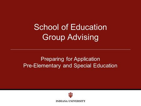 School of Education Group Advising Preparing for Application Pre-Elementary and Special Education.