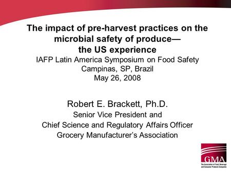 The impact of pre-harvest practices on the microbial safety of produce— the US experience IAFP Latin America Symposium on Food Safety Campinas, SP, Brazil.