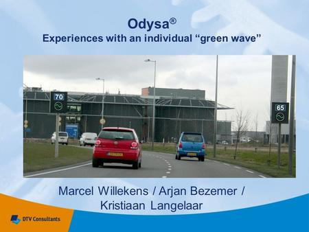 "Odysa ® Experiences with an individual ""green wave"" Marcel Willekens / Arjan Bezemer / Kristiaan Langelaar."
