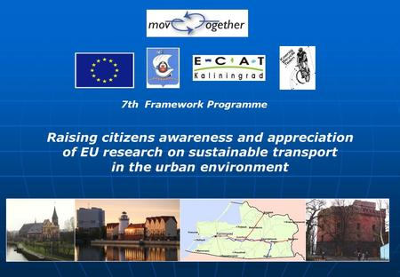 Raising citizens awareness and appreciation of EU research on sustainable transport in the urban environment 7th Framework Programme.
