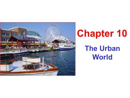 "The Urban World Chapter 10 The City as an Ecosystem Urbanization: urban areas vary by # of people. US Bureau of Census defines an urban area as ""a location."