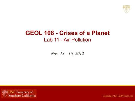 GEOL 108 - Crises of a Planet Lab 11 - Air Pollution Nov. 13 - 16, 2012 Department of Earth Sciences.