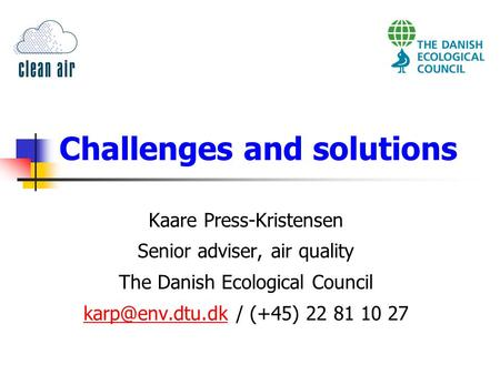 Challenges and solutions Kaare Press-Kristensen Senior adviser, air quality The Danish Ecological Council / (+45) 22 81.