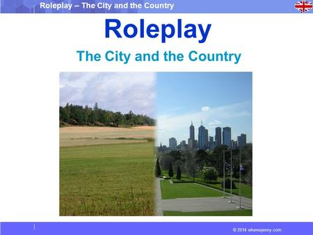 © 2014 wheresjenny.com Roleplay – The City and the Country Roleplay The City and the Country.