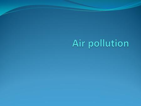 Air pollution may be defined as the presence in the air of one or more contaminants in such quantities and of such durations that may be injurious to.