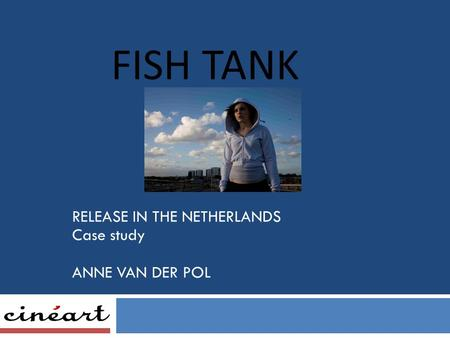 RELEASE IN THE NETHERLANDS Case study ANNE VAN DER POL FISH TANK.