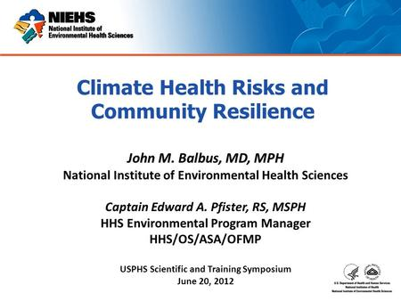 John M. Balbus, MD, MPH National Institute of Environmental Health Sciences Captain Edward A. Pfister, RS, MSPH HHS Environmental Program Manager HHS/OS/ASA/OFMP.
