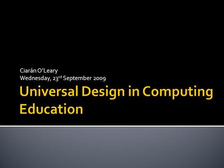 Ciarán O'Leary Wednesday, 23 rd September 2009. Ciarán O'Leary School of Computing, Dublin Institute of Technology, Kevin St Research Interests Distributed.