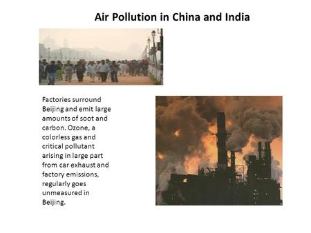 Factories surround Beijing and emit large amounts of soot and carbon. Ozone, a colorless gas and critical pollutant arising in large part from car exhaust.