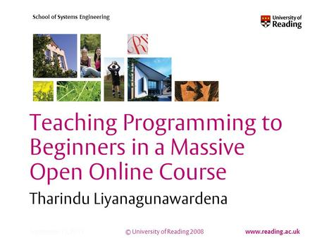 © University of Reading 2008 www.reading.ac.uk School of Systems Engineering September 12, 2015 Teaching Programming to Beginners in a Massive Open Online.
