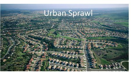 Urban Sprawl. Definition Our textbook definition for urban sprawl is the rapid, often poorly planned spread of development from an urban area outward.