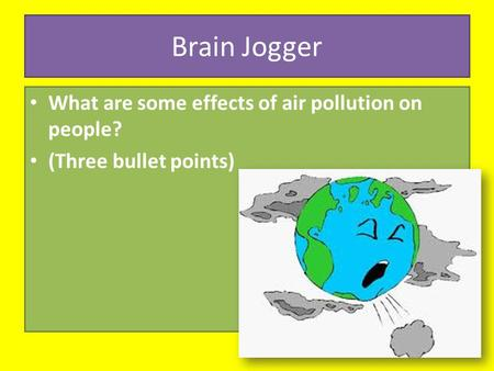 Brain Jogger What are some effects of air pollution on people? (Three bullet points)