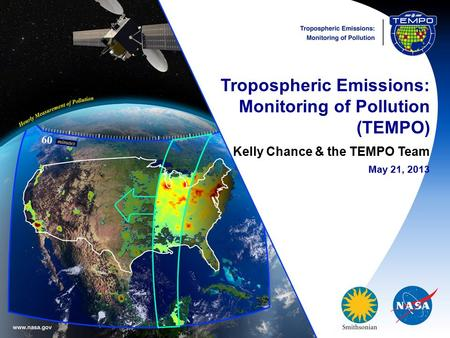 Tropospheric Emissions: Monitoring of Pollution (TEMPO) Kelly Chance & the TEMPO Team May 21, 2013.