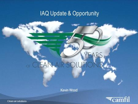 Clean air solutions IAQ Update & Opportunity Kevin Wood.
