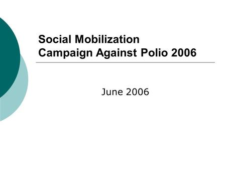 Social Mobilization Campaign Against Polio 2006 June 2006.