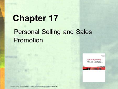 Copyright © 2004 by South-Western, a division of Thomson Learning, Inc. All rights reserved. Chapter 17 Personal Selling and Sales Promotion.