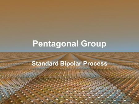 Pentagonal Group Standard Bipolar Process. HISTORY of SEMICONDUCTOR Evolved rapidly over the past 50 years 1 st practical analog integrated circuits appeared.