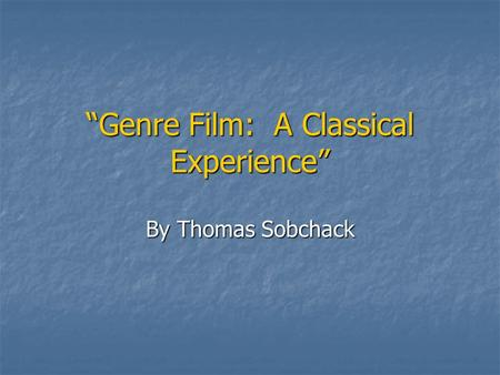 """Genre Film: A Classical Experience"" By Thomas Sobchack."