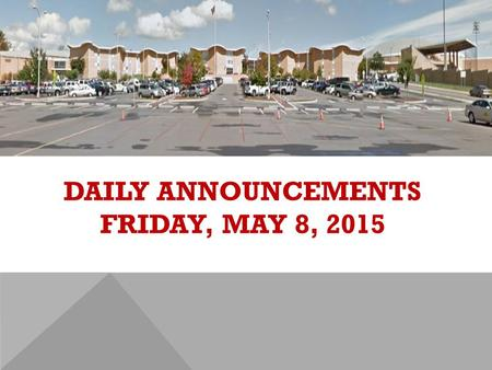 DAILY ANNOUNCEMENTS FRIDAY, MAY 8, 2015. REGULAR DAILY CLASS SCHEDULE 7:45 – 9:15 BLOCK A7:30 – 8:20 SINGLETON 1 8:25 – 9:15 SINGLETON 2 9:22 - 10:52.
