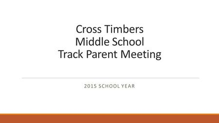 Cross Timbers Middle School Track Parent Meeting 2015 SCHOOL YEAR.