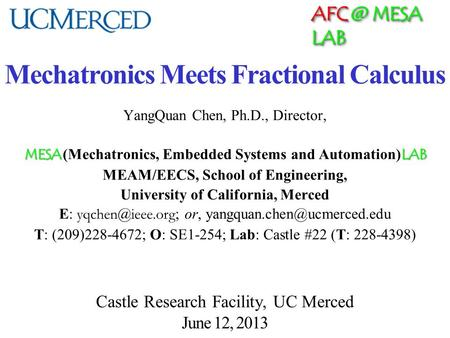 MESA LAB Mechatronics Meets Fractional Calculus YangQuan Chen, Ph.D., Director, MESA LAB MESA (Mechatronics, Embedded Systems and Automation) LAB.