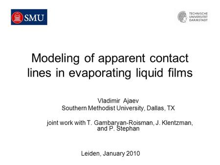 Modeling of apparent contact lines in evaporating liquid films Vladimir Ajaev Southern Methodist University, Dallas, TX joint work with T. Gambaryan-Roisman,