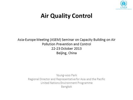 Air Quality Control Asia-Europe Meeting (ASEM) Seminar on Capacity Building on Air Pollution Prevention and Control 22-23 October 2013 Beijing, China Young-woo.
