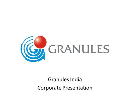 Granules India Corporate Presentation. Vision To be the global leader in pharmaceutical manufacturing by process innovation and unparalleled efficiencies.
