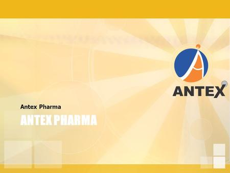 ANTEX PHARMA Antex Pharma About US Antex Pharma is a pharmaceutical company with a difference, setting a new standard in generics by combining the collective.