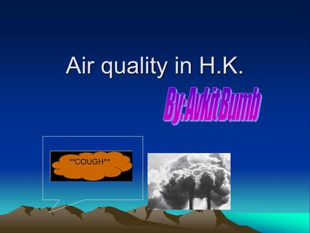 Air quality in H.K. Is the air quality in h.k. good? Well, no, it isn't so good at all, it is very bad there are tonnes of pollution. As you can see.