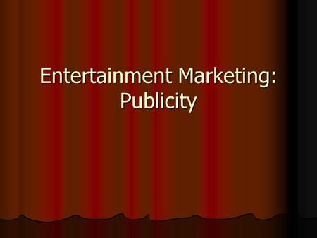 Entertainment Marketing: Publicity. Public Relations – any activity designed to create a favorable image toward a business, its products or its policies.