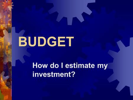 BUDGET How do I estimate my investment?. Why is budgeting important?  Must approximate to get the green light  Overcharges may impact producer's cut.