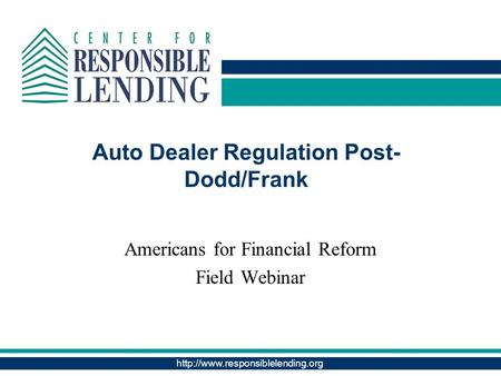 Auto Dealer Regulation Post- Dodd/Frank Americans for Financial Reform Field Webinar.