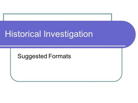 "Historical Investigation Suggested Formats. A ""wicked"" web site Pros It looks great Doesn't have to be ""linear"" i.e. a set order to the info Allows you."