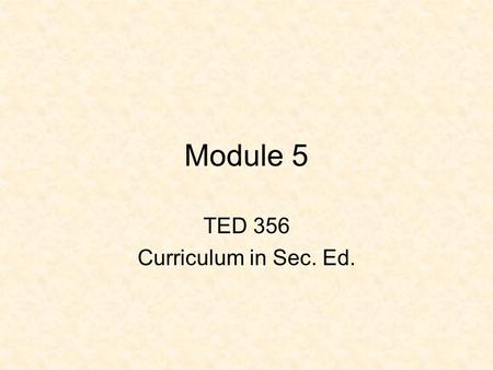 Module 5 TED 356 Curriculum in Sec. Ed.. Module 5 Using the state's standards, identify specific information knowledge (content) and procedural knowledge.
