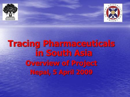 Tracing Pharmaceuticals in South Asia Overview of Project Nepal, 5 April 2009.