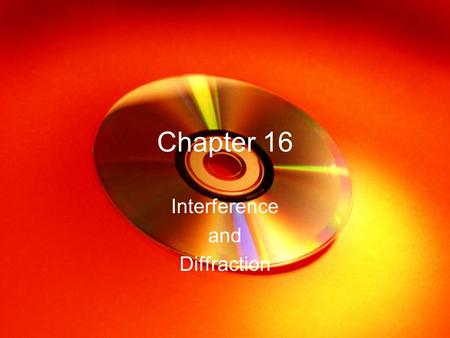 Chapter 16 Interference and Diffraction. Chapter 16 Objectives Define interference Compare constructive v destructive interference from slits Define diffraction.
