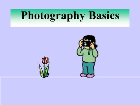 Photography Basics Cameras Two common choices: 1. Compact 2. 35mm SLR.
