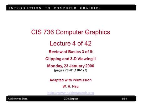 I N T R O D U C T I O N T O C O M P U T E R G R A P H I C S CIS 736 Computer Graphics Lecture 4 of 42 Review of Basics 3 of 5: Clipping and 3-D Viewing.