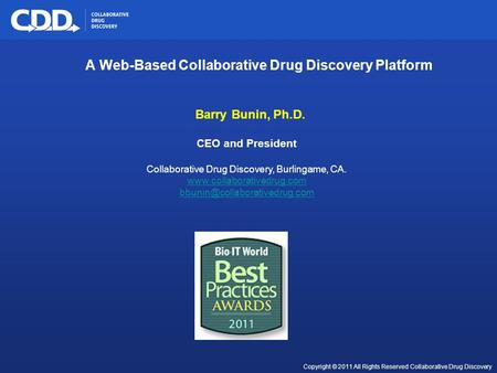 Archive, Mine, Collaborate© 2009 Collaborative Drug Discovery, Inc. Copyright © 2011 All Rights Reserved Collaborative Drug Discovery Barry Bunin, Ph.D.