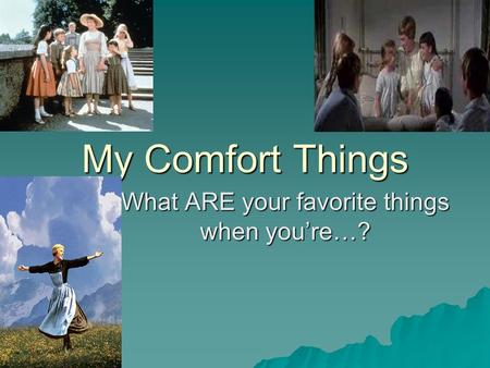 My Comfort Things What ARE your favorite things when you're…?