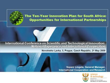 The Ten-Year Innovation Plan for South Africa: Opportunities for International Partnerships International Conference on Scientific and Technological Innovation: