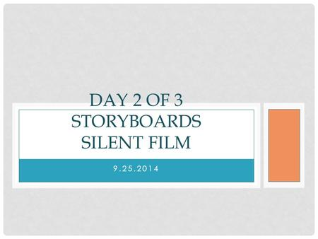 9.25.2014 DAY 2 OF 3 STORYBOARDS SILENT FILM. Answer the essential question: What tools can we use, besides our voice, to share our ideas in film? BELL.